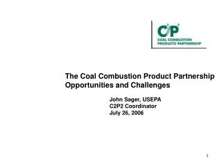The Coal Combustion Product Partnership Opportunities and Challenges 		John Sager, USEPA