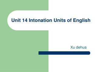 Unit 14 Intonation Units of English