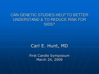 CAN GENETIC STUDIES HELP TO BETTER UNDERSTAND & TO REDUCE RISK FOR SIDS?
