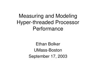 Measuring and Modeling  Hyper-threaded Processor Performance