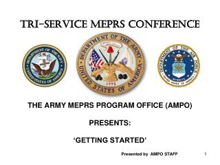TRI-SERVICE MEPRS CONFERENCE THE ARMY MEPRS PROGRAM OFFICE (AMPO)  PRESENTS: 'GETTING STARTED'