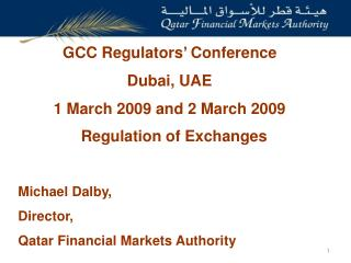 Regulation of Exchanges  Michael Dalby, Director,  Qatar Financial Markets Authority