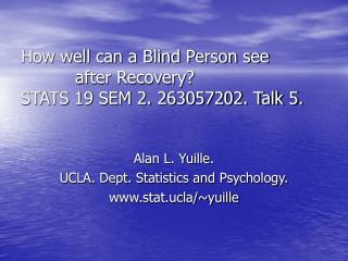 Alan L. Yuille. UCLA. Dept. Statistics and Psychology. stat.ucla/~yuille