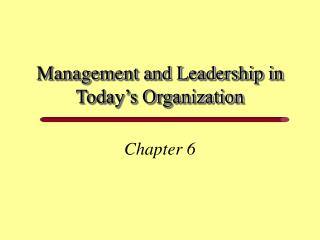 Management and Leadership in Today s Organization