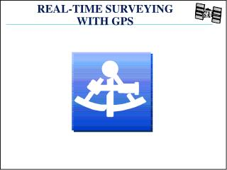 REAL-TIME SURVEYING WITH GPS