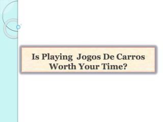 Is Playing  Jogos De Carros Worth Your Time?