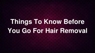 Things To Know Before You Go For Hair Removal