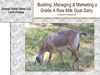 Building, Managing & Marketing a Grade A Raw Milk Goat Dairy  Producer Perspectives