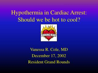 Hypothermia in Cardiac Arrest: Should we be hot to cool?
