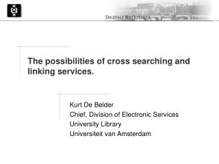 Kurt De Belder Chief, Division of Electronic Services University Library Universiteit van Amsterdam