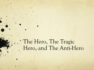 The Hero, The Tragic Hero, and The Anti-Hero