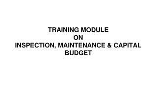 TRAINING MODULE  ON  INSPECTION, MAINTENANCE & CAPITAL BUDGET