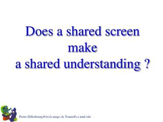 Does a shared screen  make  a shared understanding ?