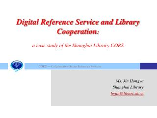Digital Reference Service and Library Cooperation : a case study of the Shanghai Library CORS