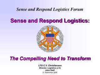 Sense and Respond Logistics Forum Sense and Respond Logistics: The Compelling Need to Transform