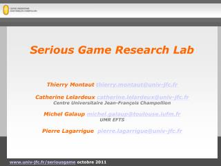Serious Game Research Lab Thierry Montaut  thierry.montaut@univ-jfc.fr