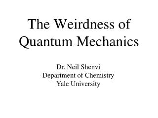 The Weirdness of Quantum Mechanics