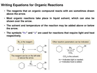 The reagents that an organic compound reacts with are sometimes drawn above the arrow.