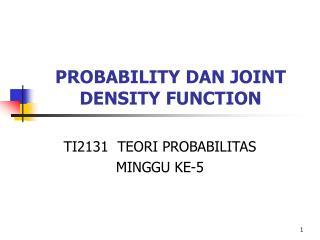 PROBABILITY DAN JOINT DENSITY FUNCTION