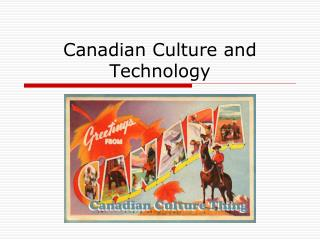 Canadian Culture and Technology