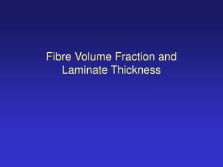 Fibre Volume Fraction and  Laminate Thickness