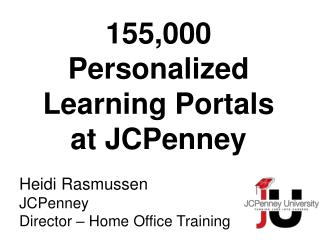 Heidi Rasmussen JCPenney Director – Home Office Training