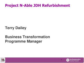 Project N-Able JDH Refurbishment Terry Dailey Business Transformation  Programme Manager