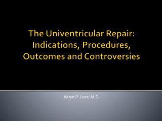 The  Univentricular  Repair: Indications, Procedures, Outcomes and Controversies