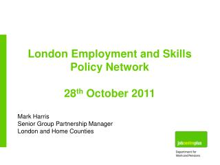 London Employment and Skills Policy Network 28 th  October 2011