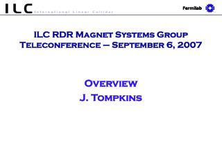 ILC RDR Magnet Systems Group Teleconference – September 6, 2007