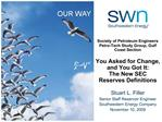 Society of Petroleum Engineers Petro-Tech Study Group, Gulf Coast Section  You Asked for Change, and You Got It: The New