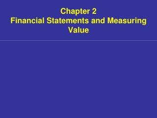 Chapter 2  Financial Statements and Measuring Value
