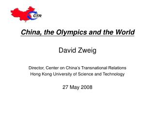 China, the Olympics and the World David Zweig Director, Center on China's Transnational Relations Hong Kong University o