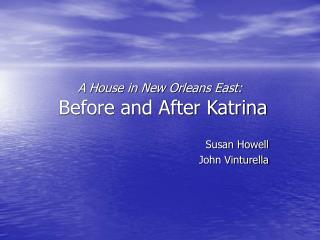 A House in New Orleans East:  Before and After Katrina