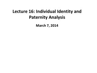 Lecture 16: Individual Identity and Paternity Analysis