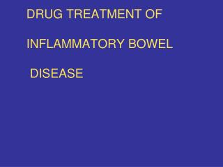 DRUG TREATMENT OF INFLAMMATORY BOWEL  DISEASE