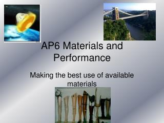 AP6 Materials and Performance