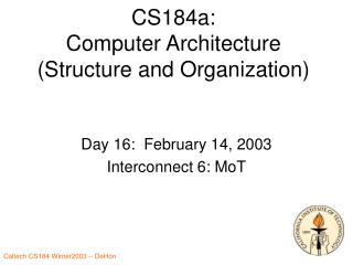 CS184a: Computer Architecture (Structure and Organization)