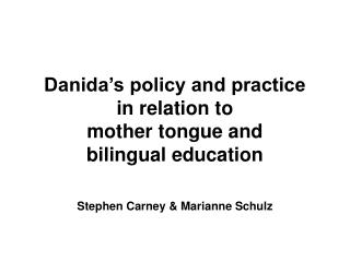 Danida's policy and practice  in relation to  mother tongue and  bilingual education
