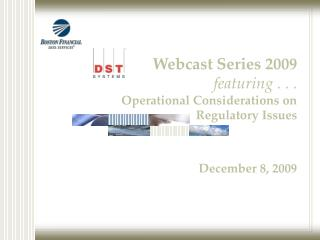 Webcast Series 2009 featuring . . .  Operational Considerations on  Regulatory Issues
