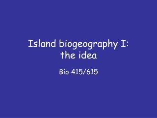 Island biogeography I:  the idea