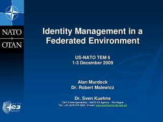 Identity Management in a Federated Environment US-NATO TEM 6 1-3 December 2009