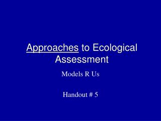 Approaches  to Ecological Assessment