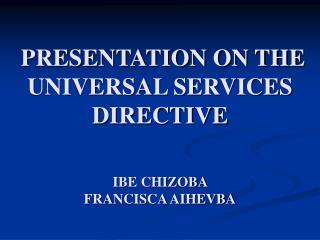 PRESENTATION ON THE UNIVERSAL SERVICES DIRECTIVE IBE CHIZOBA  FRANCISCA AIHEVBA