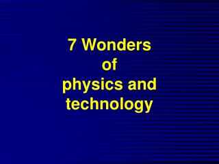 7 Wonders  of  physics and technology