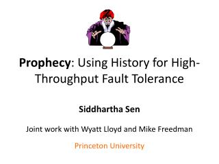 Prophecy : Using History for High-Throughput Fault Tolerance