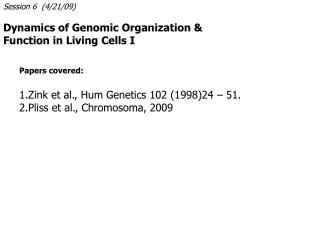 Session 6  (4/21/09) Dynamics of Genomic Organization & Function in Living Cells I