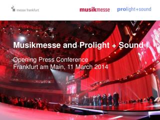 Musikmesse and Prolight + Sound Opening Press Conference Frankfurt am Main, 11 March 2014