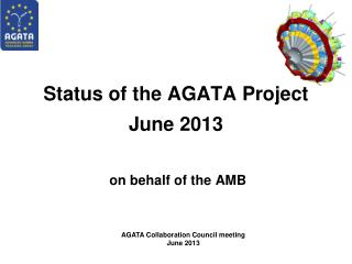Status of the AGATA Project June 2013  on behalf of the AMB