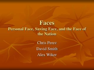 Faces Personal Face, Saving Face, and the Face of the Nation